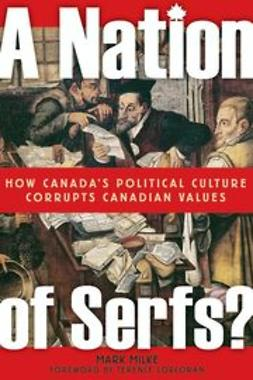 Milke, Mark - A Nation of Serfs: How Canada's Political Culture Corrupts Canadian Values, ebook