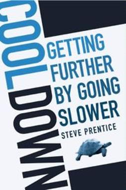 Prentice, Steve - Cool Down: Getting Further by Going Slower, ebook