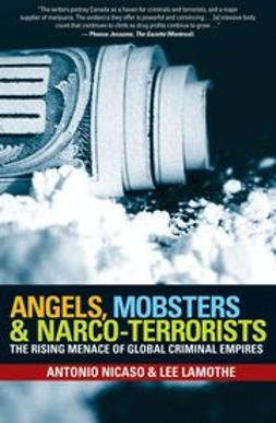 Nicaso, Antonio - Angels, Mobsters and Narco-Terrorists: The Rising Menace of Global Criminal Empires, ebook