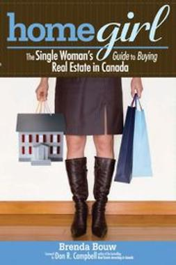 Bouw, Brenda - Home Girl:  The Single Woman's Guide to Buying Real Estate in Canada, ebook