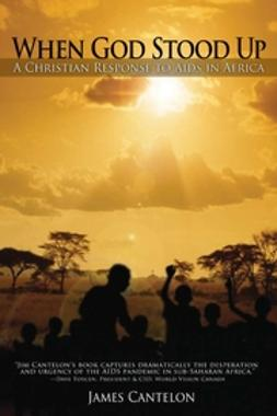 Cantelon, James - When God Stood Up: A Christian Response to AIDS in Africa, ebook
