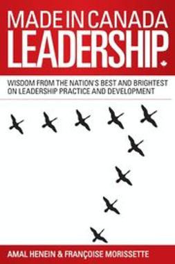 Henein, Amal - Made in Canada Leadership: Wisdom from the Nation's Best and Brightest on the Art and Practice of Leadership, ebook