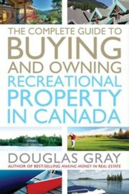 Gray, Douglas - The Complete Guide to Buying and Owning a Recreational Property in Canada, e-bok