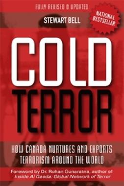 Bell, Stewart - Cold Terror: How Canada Nurtures and Exports Terrorism Around the World, ebook