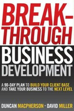 MacPherson, Duncan - Breakthrough Business Development: A 90-Day Plan to Build Your Client Base and Take Your Business to the Next Level, ebook