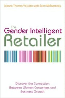 Yaccato, Joanne Thomas - The Gender Intelligent Retailer: Discover the Connection Between Women Consumers and Business Growth, ebook