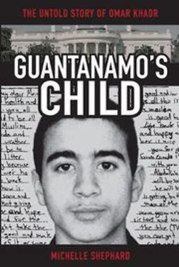 Shephard, Michelle - Guantanamo's Child: The Untold Story of Omar Khadr, ebook