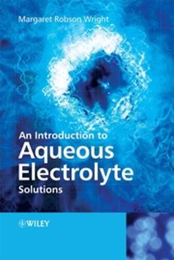 Wright, Margaret Robson - An Introduction to Aqueous Electrolyte Solutions, ebook