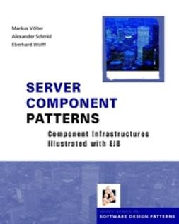 Schmid, Alexander - Server Component Patterns: Component Infrastructures Illustrated with EJB, ebook