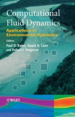 Bates, Paul D. - Computational Fluid Dynamics: Applications in Environmental Hydraulics, ebook