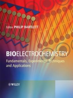 Bartlett, P. N. - Bioelectrochemistry : Fundamentals, Experimental Techniques and Applications, ebook