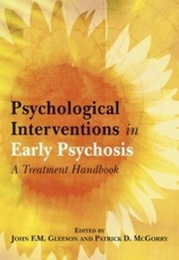 Gleeson, John F. M. - Psychological Interventions in Early Psychosis: A Treatment Handbook, ebook