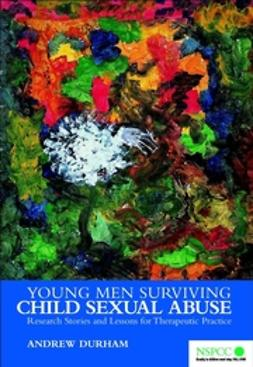 Durham, Andrew - Young Men Surviving Child Sexual Abuse: Research Stories and Lessons for Therapeutic Practice, ebook