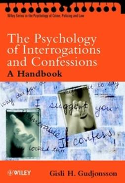 Gudjonsson, Gisli H. - The Psychology of Interrogations and Confessions: A Handbook, ebook