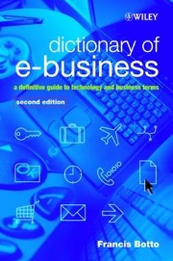 Botto, Francis - Dictionary of e-Business: A Definitive Guide to Technology and Business Terms, ebook