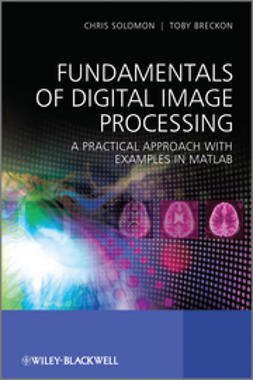 Solomon, Chris - Fundamentals of Digital Image Processing: A Practical Approach with Examples in Matlab, ebook