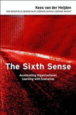 Heijden, Kees van der - The Sixth Sense: Accelerating Organizational Learning with Scenarios, e-bok