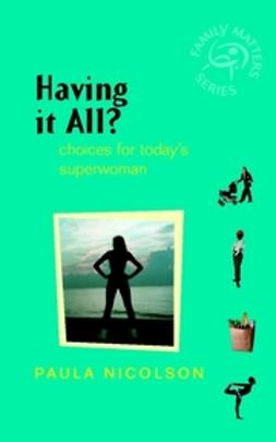Nicolson, Paula - Having It All: Choices for Today's Superwoman, ebook