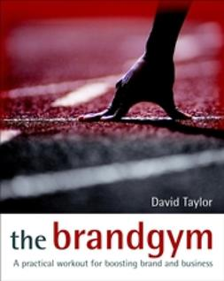Taylor, David - The Brandgym: A Practical Workout for Boosting Brand and Business, ebook