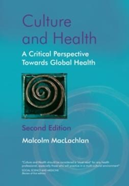 MacLachlan, Malcolm - Culture and Health: A Critical Perspective Towards Global Health, ebook