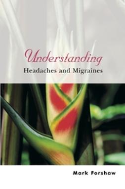 Forshaw, Mark - Understanding Headaches and Migraines, ebook