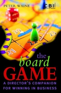 Waine, Peter - The Board Game: A Director's Companion for Winning in Business, ebook