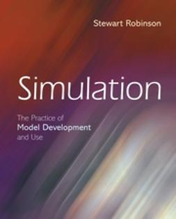 Robinson, Stewart - Simulation: The Practice of Model Development and Use, ebook
