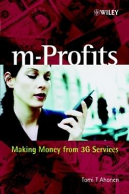 Ahonen, Tomi T. - m-Profits: Making Money from 3G Services, ebook
