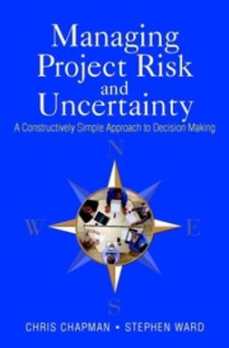 Chapman, Chris - Managing Project Risk and Uncertainty: A Constructively Simple Approach to Decision Making, ebook