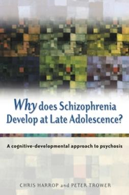 Harrop, Chris - Why Does Schizophrenia Develop at Late Adolescence: A Cognitive-Developmental Approach to Psychosis, ebook