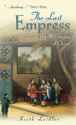 Laidler, Keith - The Last Empress: The She-Dragon of China, ebook