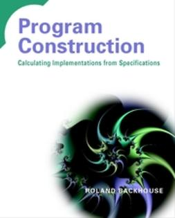 Backhouse, Roland - Program Construction: Calculating Implementations from Specifications, ebook