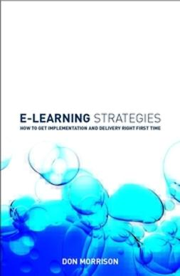 Morrison, Don - E-learning Strategies: How to Get Implementation and Delivery Right First Time, ebook