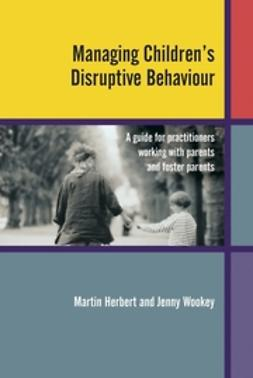Herbert, Martin - Managing Children's Disruptive Behaviour: A Guide for Practitioners Working with Parents and Foster  Parents, e-bok