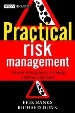 Banks, Erik - Practical Risk Management: An Executive Guide to Avoiding Surprises and Losses, ebook