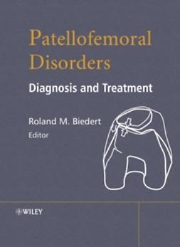 Biedert, Roland M. - Patellofemoral Disorders: Diagnosis and Treatment, ebook