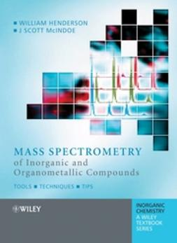 Henderson, William - Mass Spectrometry of Inorganic and Organometallic Compounds: Tools ? Techniques ? Tips, ebook
