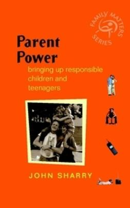 Sharry, John - Parent Power: Bringing Up Responsible Children and Teenagers, ebook