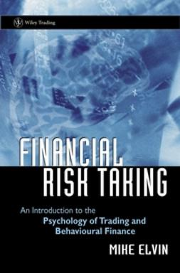 Elvin, Mike - Financial Risk Taking: An Introduction to the Psychology of Trading and Behavioural Finance, ebook