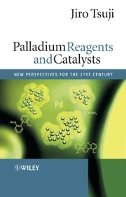 Tsuji, Jiro - Palladium Reagents and Catalysts: New Perspectives for the 21st Century, ebook