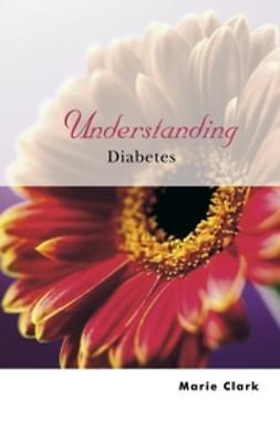 Clark, Marie - Understanding Diabetes, ebook