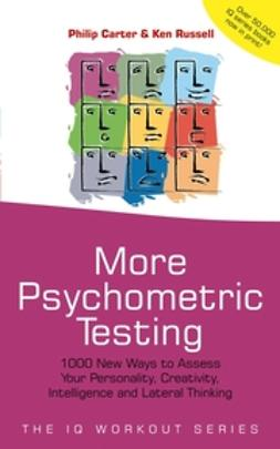 Carter, Philip - More Psychometric Testing: 1000 New Ways to Assess Your Personality, Creativity, Intelligence and Lateral Thinking, e-kirja