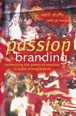 Duffy, Neill - Passion Branding: Harnessing the Power of Emotion to Build Strong Brands, ebook