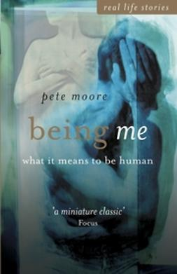 Moore, Pete - Being Me: What it Means to be Human, e-bok
