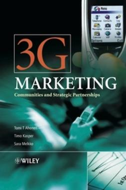 Ahonen, Tomi T. - 3G Marketing: Communities and Strategic Partnerships, ebook