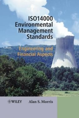 Morris, Alan S. - ISO 14000 Environmental Management Standards: Engineering and Financial Aspects, ebook