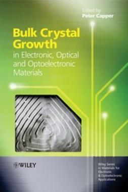 Capper, Peter - Bulk Crystal Growth of Electronic, Optical and Optoelectronic Materials, ebook