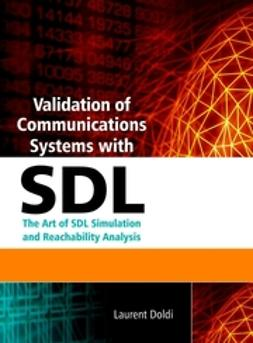 Doldi, Laurent - Validation of Communications Systems with SDL: The Art of SDL Simulation and Reachability Analysis, ebook