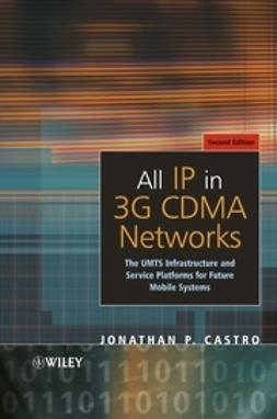 Castro, Jonathan P. - All IP in 3G CDMA Networks: The UMTS Infrastructure and Service Platforms for Future Mobile Systems, ebook