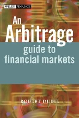Dubil, Robert - An Arbitrage Guide to Financial Markets, ebook